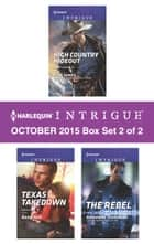 Harlequin Intrigue October 2015 - Box Set 2 of 2 - High Country Hideout\Texas Takedown\The Rebel ebook by Elle James, Barb Han, Adrienne Giordano
