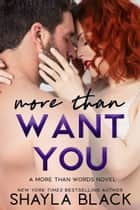 More Than Want You ebook by Shayla Black