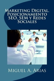Marketing Digital. Posicionamiento SEO, SEM y Redes Sociales ebook by Miguel Ángel G. Arias