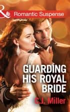 Guarding His Royal Bride (Mills & Boon Romantic Suspense) (Conspiracy Against the Crown, Book 2) 電子書 by C.J. Miller