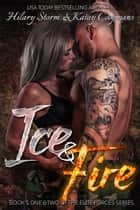 Ice & Fire- Elite Forces Duet ebook by Kathy Coopmans,Hilary Storm