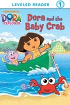 Dora and the Baby Crab (Dora the Explorer) ebook by Nickelodeon Publishing