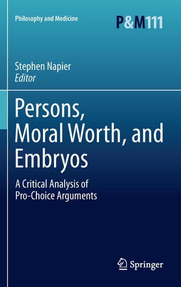 Persons, Moral Worth, and Embryos - A Critical Analysis of Pro-Choice Arguments ebook by
