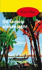 De laatste slavenjacht ebook by Karl May