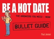 Be a Hot Date: Bullet Guides ebook by Paul Jenner