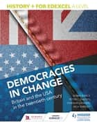 History+ for Edexcel A Level: Democracies in change: Britain and the USA in the twentieth century ebook by Nick Shepley, Vivienne Sanders, Peter Clements,...
