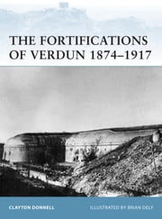 The Fortifications of Verdun 1874-1917 ebook by Clayton Donnell,Brian Delf