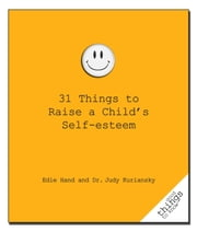 31 Things to Raise a Child's Self-Esteem ebook by Edie Hand, Judy Kuriansky