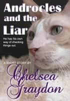 Androcles and the Liar ebook by Chelsea Graydon