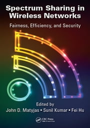 Spectrum Sharing in Wireless Networks - Fairness, Efficiency, and Security ebook by