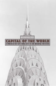 Capital of the World - A Portrait of New York City in the Roaring Twenties ebook by David Wallace