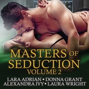 Masters of Seduction - Books 5-8 (Volume 2) audiobook by Alexandra Ivy, Donna Grant, Laura Wright,...