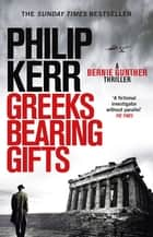 Greeks Bearing Gifts - Bernie Gunther Thriller 13 ebook by