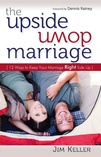 The Upside Down Marriage - 12 Ways to Keep Your Marriage Right Side Up ebook by Jim Keller
