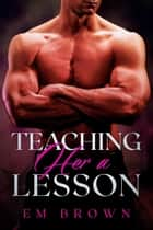 Teaching Her A Lesson - Adult Dungeon ebook by EM BROWN