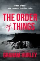 The Order of Things ebook by Graham Hurley