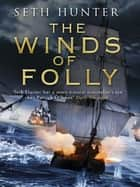 The Winds of Folly - A twisty nautical adventure of thrills and intrigue set during the French Revolution ebook by Seth Hunter