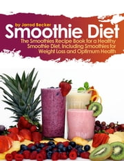 Smoothie Diet - One of the Definitive Smoothie Books on Using Smoothies for Weight Loss ebook by Jarrod Becker