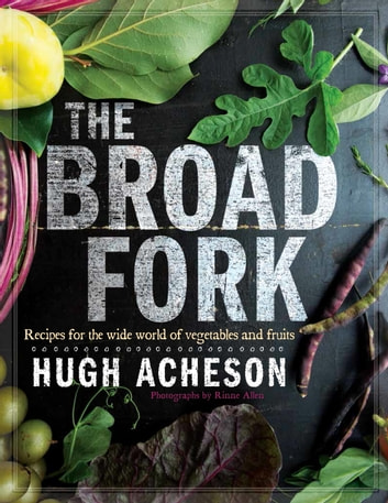 The Broad Fork - Recipes for the Wide World of Vegetables and Fruits 電子書 by Hugh Acheson