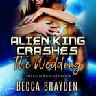 Alien King Crashes the Wedding audiobook by Becca Brayden
