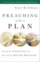 Preaching with a Plan ebook by Scott M. Gibson,Warren Wiersbe