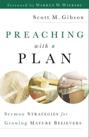 Preaching with a Plan - Sermon Strategies for Growing Mature Believers ebook by Scott M. Gibson,Warren Wiersbe