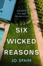 Six Wicked Reasons - A gripping new thriller with a breathtaking twist from the number one bestseller ebook by Jo Spain