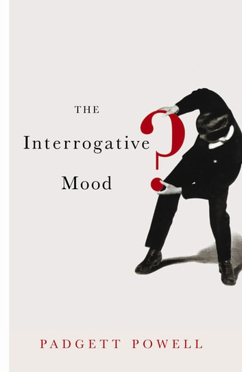 The Interrogative Mood ebook by Padgett Powell