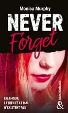Never Forget T1 - Plus interdit que le New Adult, la Dark Romance transgresse les interdits ebook by Monica Murphy