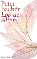 Lob des Alters ebook by Peter Bachér