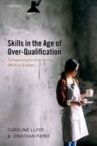 Skills in the Age of Over-Qualification - Comparing Service Sector Work in Europe ebook by Caroline Lloyd, Jonathan Payne