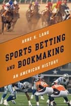 Sports Betting and Bookmaking ebook by Arne K. Lang