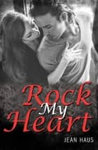 Rock My Heart ebook by Jean Haus