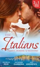 The Italians: Franco, Dominic and Valentino: The Man Who Risked It All / The Moretti Arrangement / Valentino's Pregnancy Bombshell (Mills & Boon M&B) 電子書 by Michelle Reid, Katherine Garbera, Amy Andrews