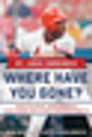 St. Louis Cardinals - Where Have You Gone? Vince Coleman, Ernie Broglio, John Tudor, and Other Cardinals Greats ebook by Rob Rains, Keith Schildroth