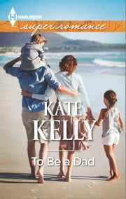 To Be a Dad ebook by Kate Kelly