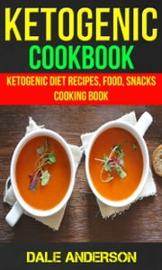 Ketogenic Cookbook: Ketogenic Diet Recipes, Food, Snacks, Cooking Book ebook by Dale Anderson