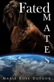 Fated Mates ebook by Marie Rose Dufour
