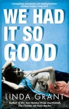 We Had It So Good ebook by Linda Grant