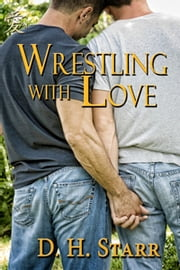 Wrestling With Love ebook by D.H. Starr