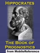The Book Of Prognostics (Mobi Classics) ebook by Hippocrates, Francis Adams (Translator)