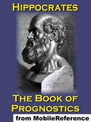 The Book Of Prognostics (Mobi Classics) ebook by Hippocrates,Francis Adams (Translator)