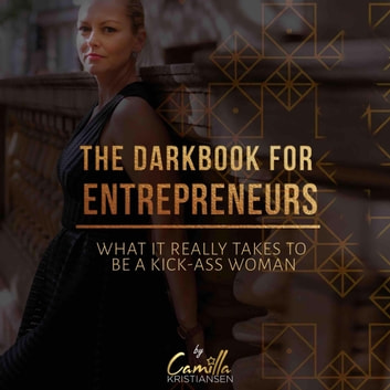 The darkbook for entrepreneurs: What it really takes to be a kick-ass woman audiobook by Camilla Kristiansen