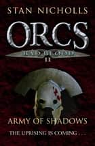Orcs Bad Blood II - Army of Shadows ebook by Stan Nicholls