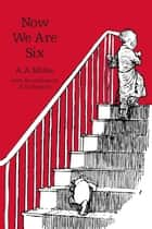 Now We Are Six eBook by A. A. Milne
