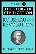 Rousseau and Revolution ebook by Will Durant,Ariel Durant