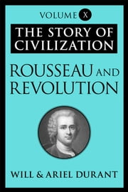 Rousseau and Revolution - The Story of Civilization, Volume X ebook by Will Durant,Ariel Durant