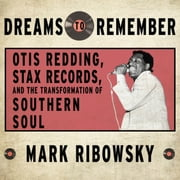 Dreams to Remember - Otis Redding, Stax Records, and the Transformation of Southern Soul audiobook by Mark Ribowsky
