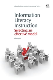 Information Literacy Instruction - Selecting an Effective Model ebook by John Walsh