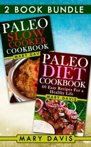 "2 Book Bundle: ""Paleo Diet Cookbook"" & ""Paleo Slow Cooker Cookbook"" - Paleo Diet, #6 ebook by Mary Davis"